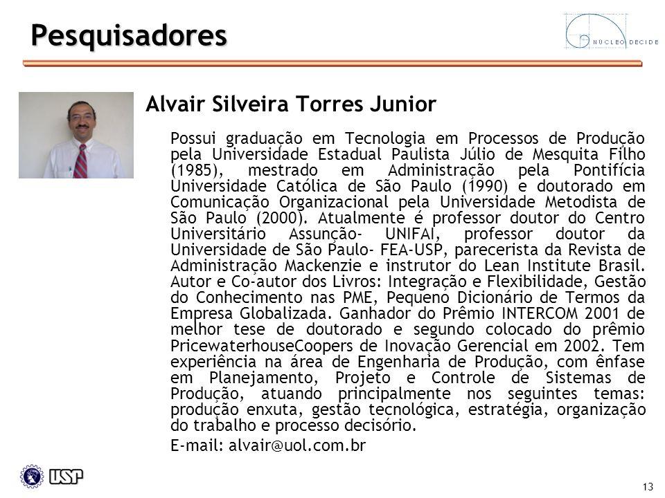 13 Alvair Silveira Torres Junior Possui graduação em Tecnologia em Processos de Produção pela Universidade Estadual Paulista Júlio de Mesquita Filho (