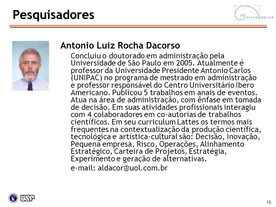 15 Pesquisadores Antonio Luiz Rocha Dacorso Concluiu o doutorado em administração pela Universidade de São Paulo em 2005. Atualmente é professor da Un