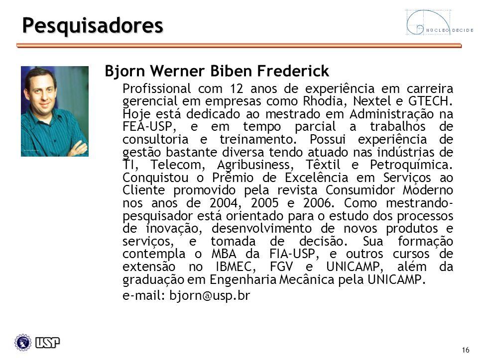 16 Bjorn Werner Biben Frederick Profissional com 12 anos de experiência em carreira gerencial em empresas como Rhodia, Nextel e GTECH. Hoje está dedic
