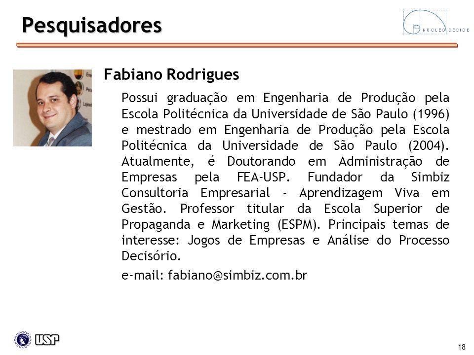 18 Pesquisadores Fabiano Rodrigues Possui graduação em Engenharia de Produção pela Escola Politécnica da Universidade de São Paulo (1996) e mestrado e