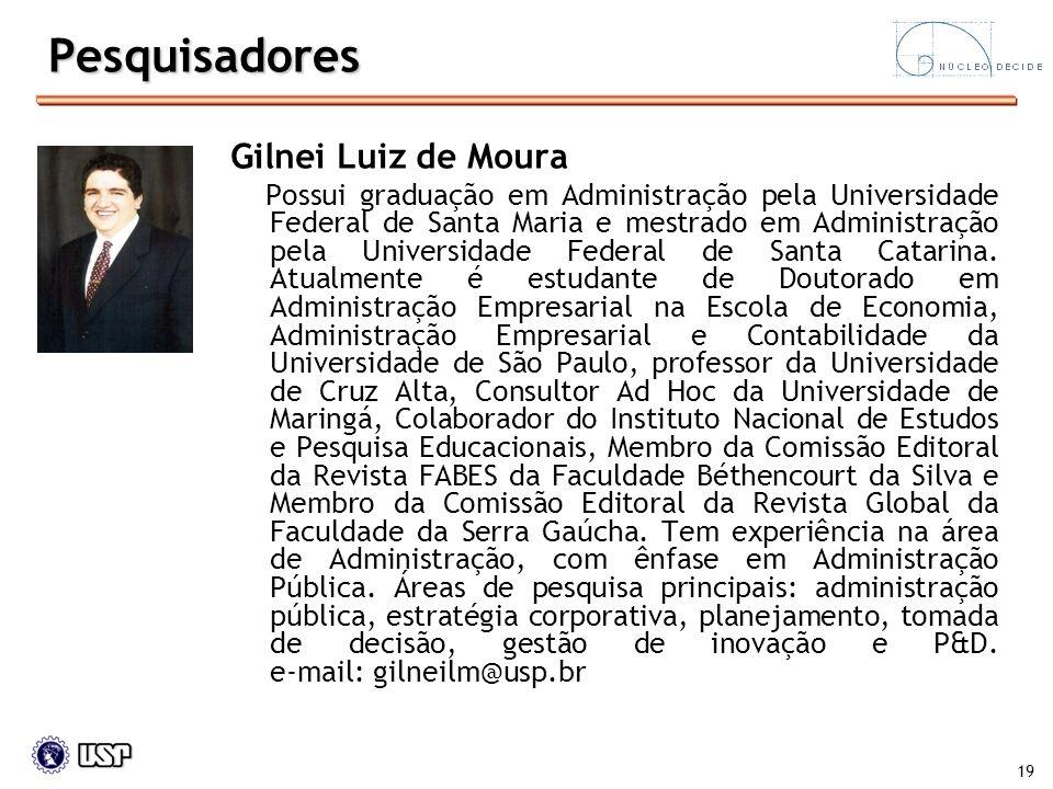 19 Gilnei Luiz de Moura Possui graduação em Administração pela Universidade Federal de Santa Maria e mestrado em Administração pela Universidade Feder