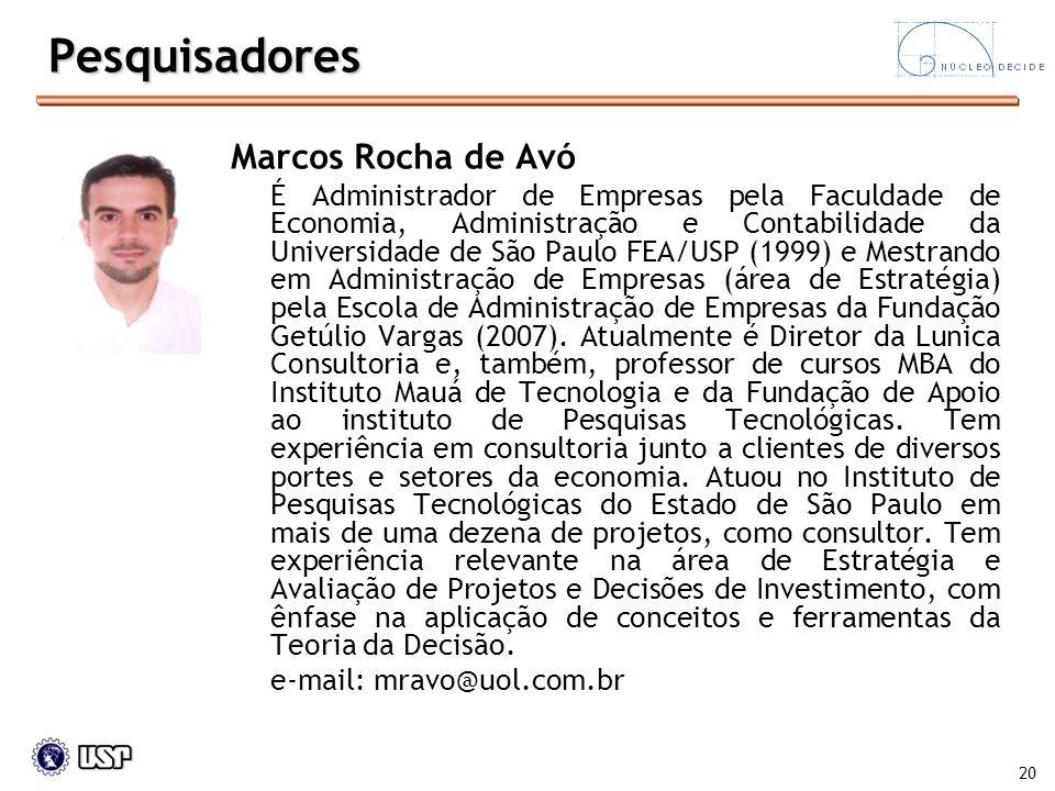 20 Marcos Rocha de Avó É Administrador de Empresas pela Faculdade de Economia, Administração e Contabilidade da Universidade de São Paulo FEA/USP (199