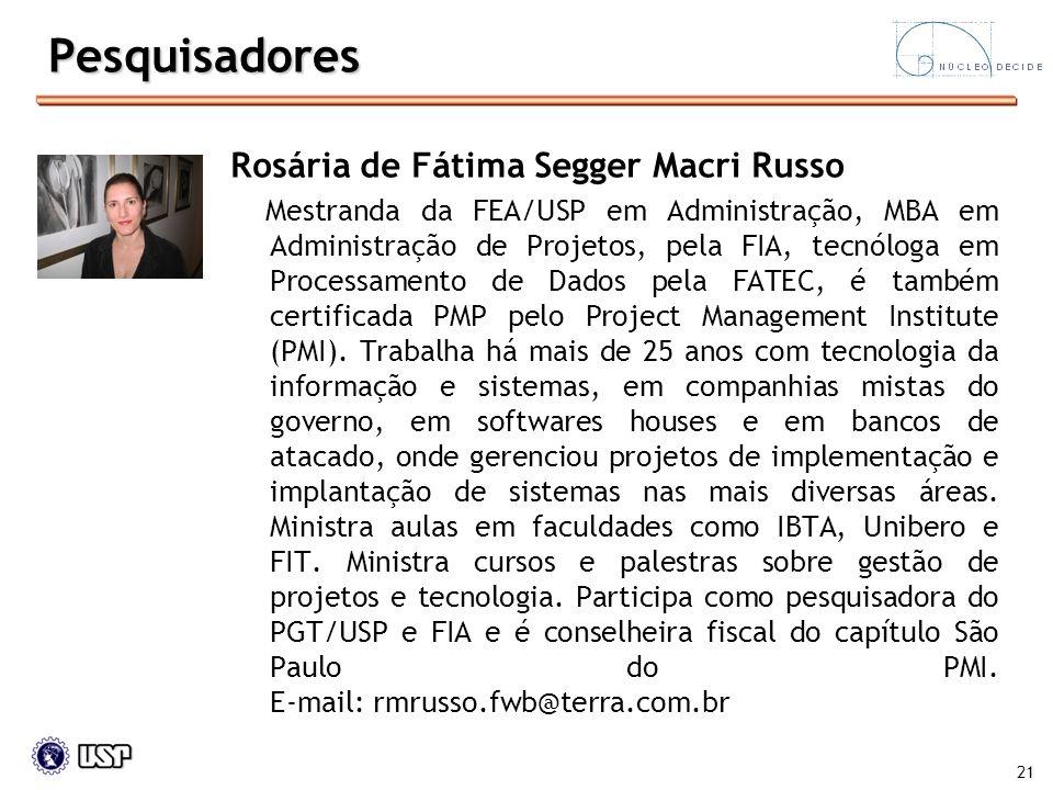 21 Rosária de Fátima Segger Macri Russo Mestranda da FEA/USP em Administração, MBA em Administração de Projetos, pela FIA, tecnóloga em Processamento