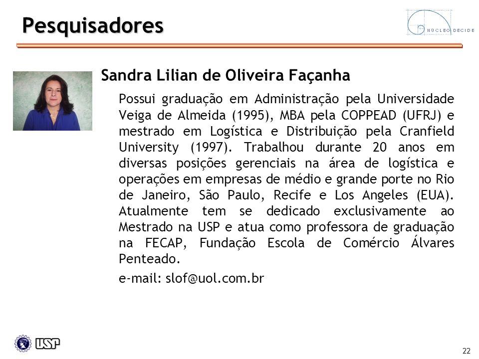 22 Pesquisadores Sandra Lilian de Oliveira Façanha Possui graduação em Administração pela Universidade Veiga de Almeida (1995), MBA pela COPPEAD (UFRJ