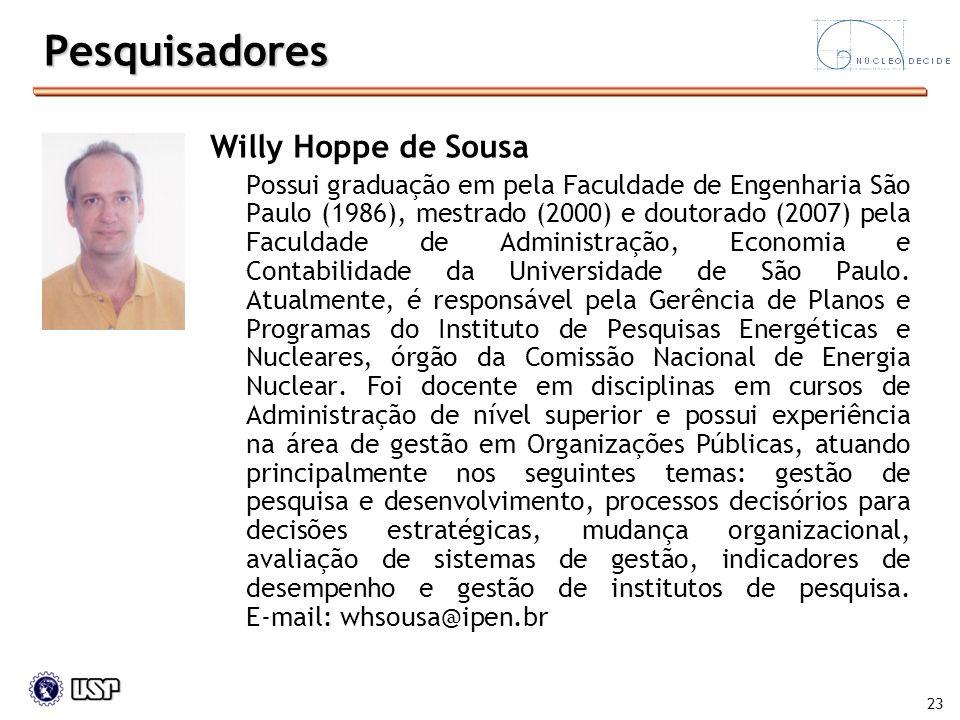 23 Willy Hoppe de Sousa Possui graduação em pela Faculdade de Engenharia São Paulo (1986), mestrado (2000) e doutorado (2007) pela Faculdade de Admini