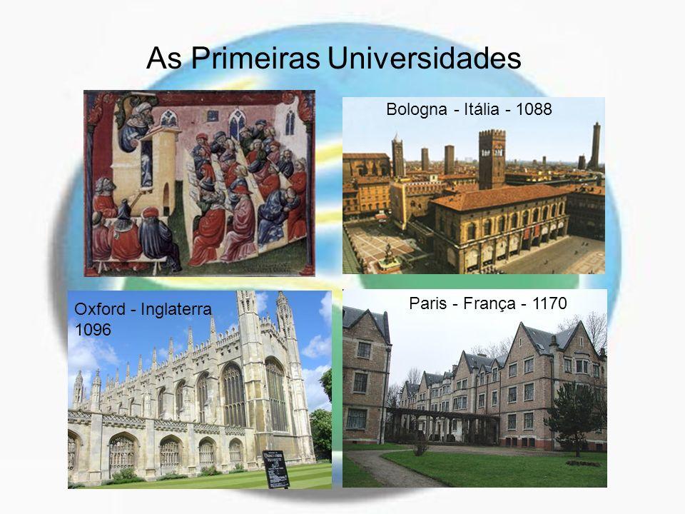 As Primeiras Universidades Paris - França - 1170 Oxford - Inglaterra 1096 Bologna - Itália - 1088