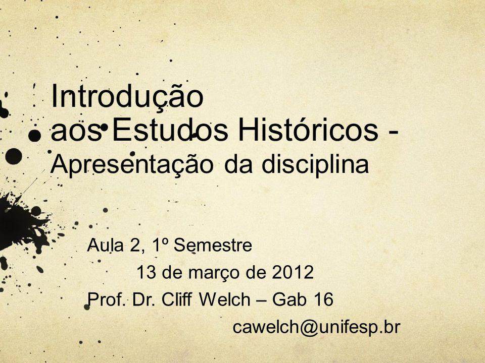 Introdução aos Estudos Históricos - Apresentação da disciplina Aula 2, 1º Semestre 13 de março de 2012 Prof.