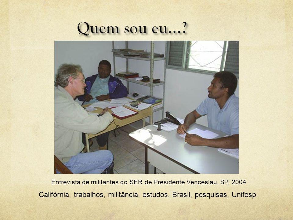 Califórnia, trabalhos, militância, estudos, Brasil, pesquisas, Unifesp Entrevista de militantes do SER de Presidente Venceslau, SP, 2004
