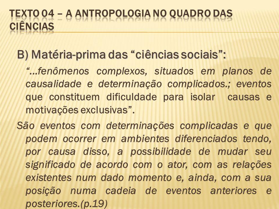 B) Matéria-prima das ciências sociais:...fenômenos complexos, situados em planos de causalidade e determinação complicados.; eventos que constituem di