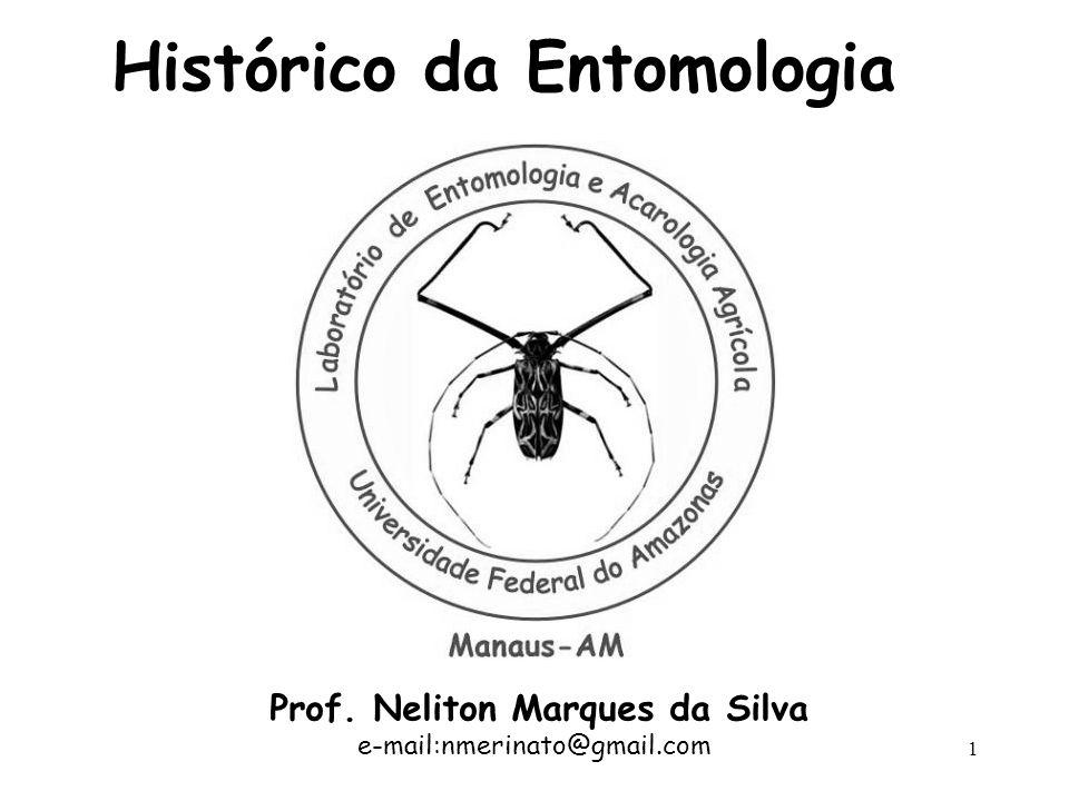 Prof. Neliton Marques da Silva e-mail:nmerinato@gmail.com 1 Histórico da Entomologia