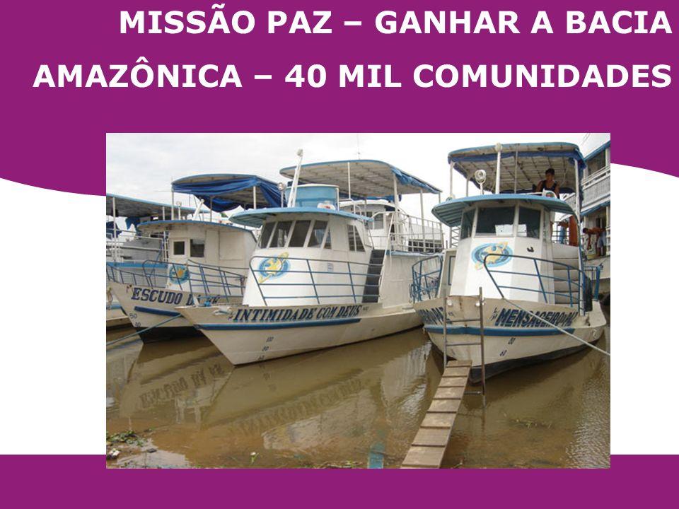 MISSÃO PAZ – GANHAR A BACIA AMAZÔNICA – 40 MIL COMUNIDADES