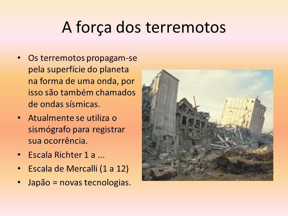 A força dos terremotos Os terremotos propagam-se pela superfície do planeta na forma de uma onda, por isso são também chamados de ondas sísmicas. Atua