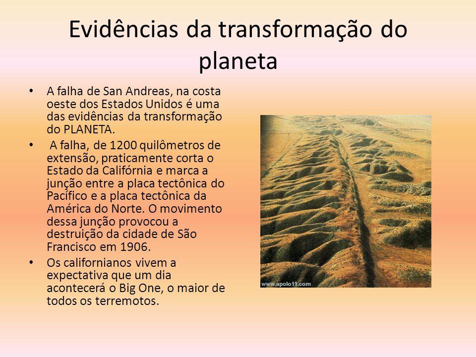 Evidências da transformação do planeta A falha de San Andreas, na costa oeste dos Estados Unidos é uma das evidências da transformação do PLANETA. A f