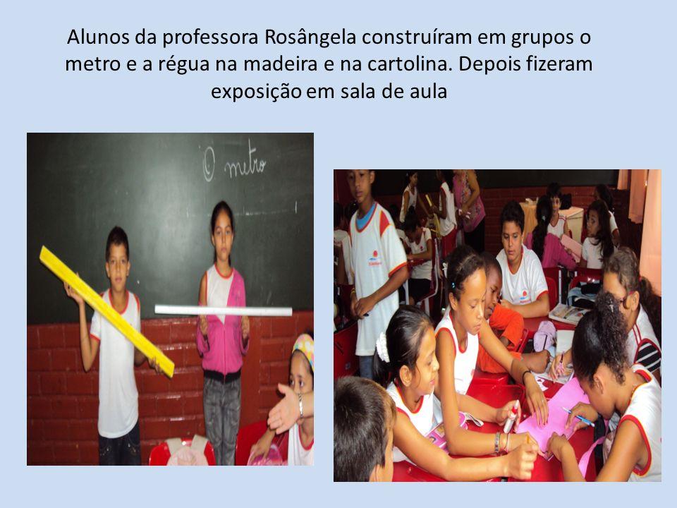 Alunos da professora Rosângela construíram em grupos o metro e a régua na madeira e na cartolina. Depois fizeram exposição em sala de aula