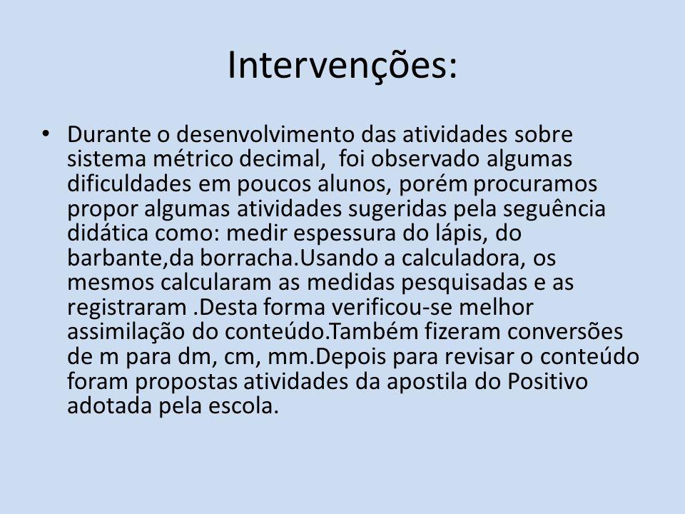 Intervenções: Durante o desenvolvimento das atividades sobre sistema métrico decimal, foi observado algumas dificuldades em poucos alunos, porém procu