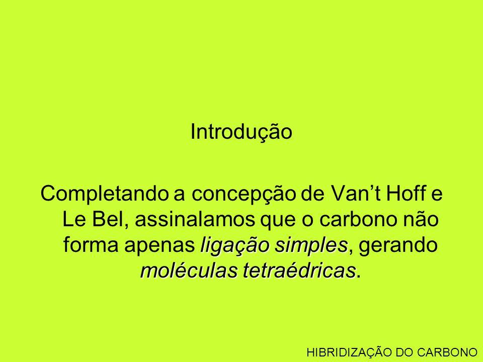 Introdução ligação simples moléculas tetraédricas Completando a concepção de Vant Hoff e Le Bel, assinalamos que o carbono não forma apenas ligação si