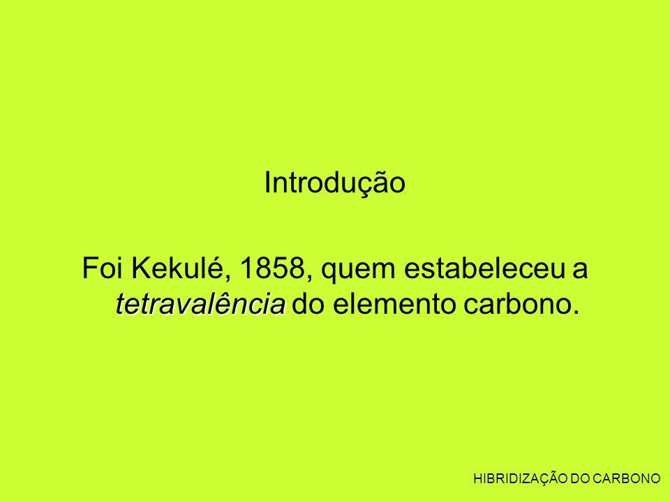 HIBRIDIZAÇÃO DO CARBONO Introdução tetravalência Foi Kekulé, 1858, quem estabeleceu a tetravalência do elemento carbono.