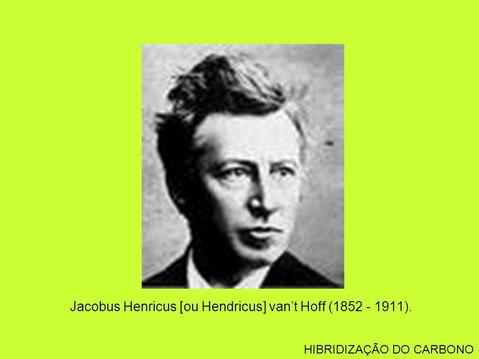 Jacobus Henricus [ou Hendricus] vant Hoff (1852 - 1911). HIBRIDIZAÇÃO DO CARBONO