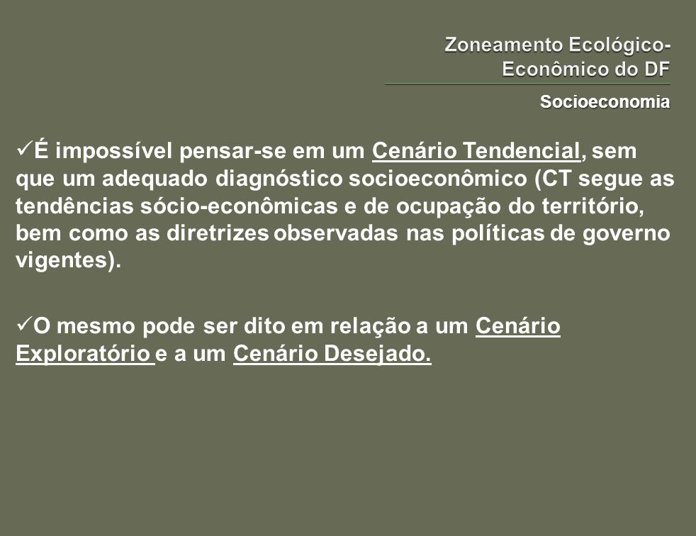 Socioeconomia É impossível pensar-se em um Cenário Tendencial, sem que um adequado diagnóstico socioeconômico (CT segue as tendências sócio-econômicas