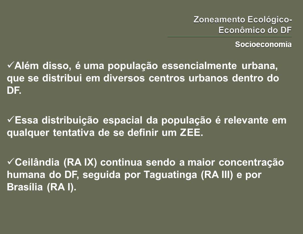 Socioeconomia Além disso, é uma população essencialmente urbana, que se distribui em diversos centros urbanos dentro do DF. Essa distribuição espacial