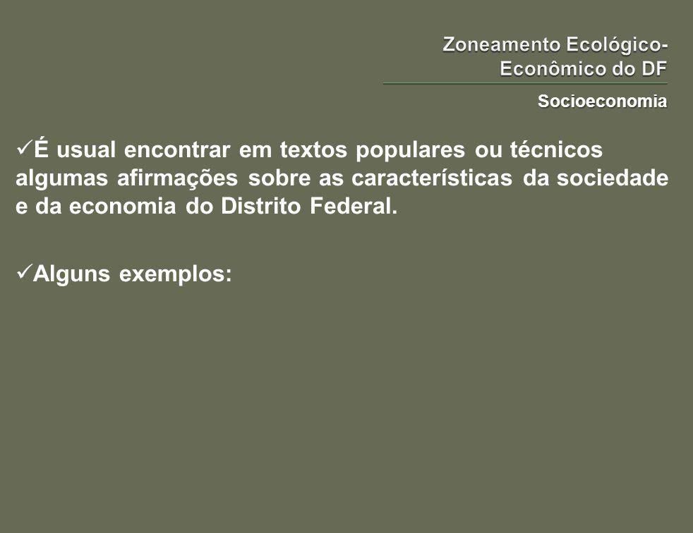 Socioeconomia É usual encontrar em textos populares ou técnicos algumas afirmações sobre as características da sociedade e da economia do Distrito Fed