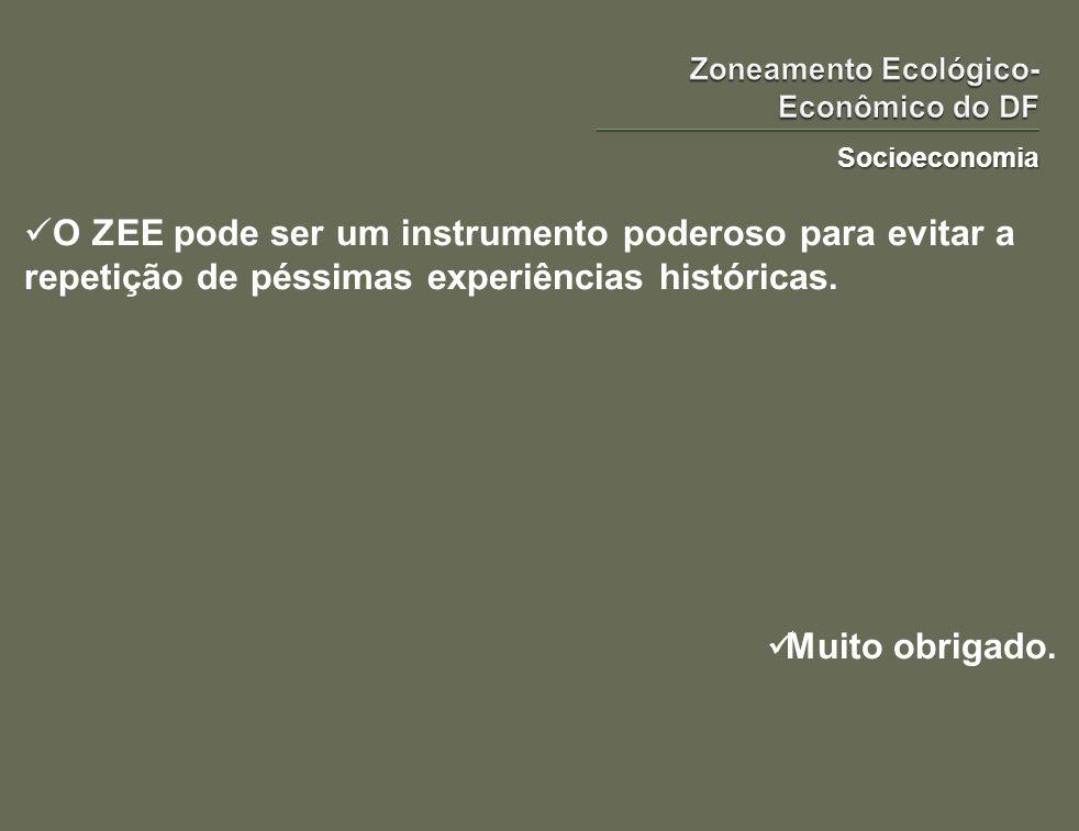 Socioeconomia O ZEE pode ser um instrumento poderoso para evitar a repetição de péssimas experiências históricas. Muito obrigado.