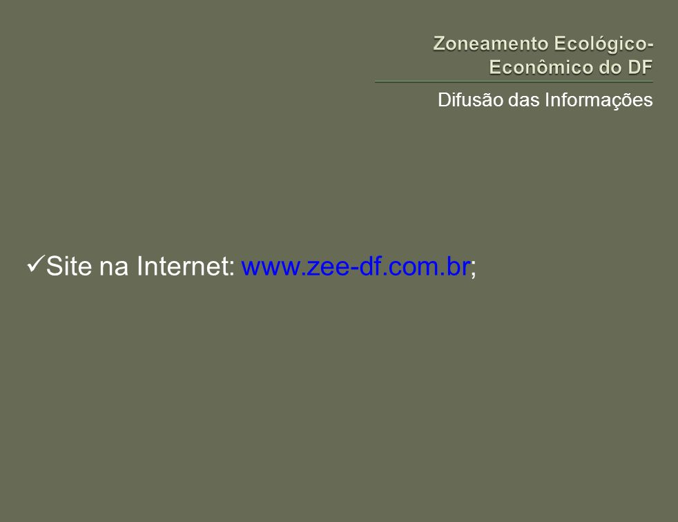 Difusão das Informações Site na Internet: www.zee-df.com.br;