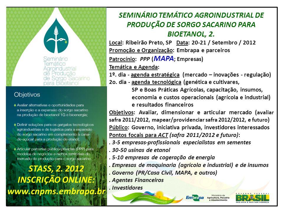 SEMINÁRIO TEMÁTICO AGROINDUSTRIAL DE PRODUÇÃO DE SORGO SACARINO PARA BIOETANOL, 2. Local: Ribeirão Preto, SP Data: 20-21 / Setembro / 2012 Promoção e