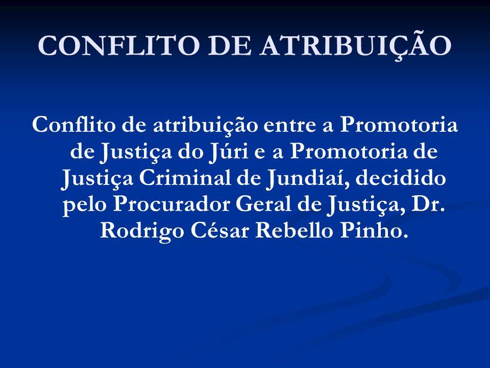 CONFLITO DE ATRIBUIÇÃO Conflito de atribuição entre a Promotoria de Justiça do Júri e a Promotoria de Justiça Criminal de Jundiaí, decidido pelo Procu