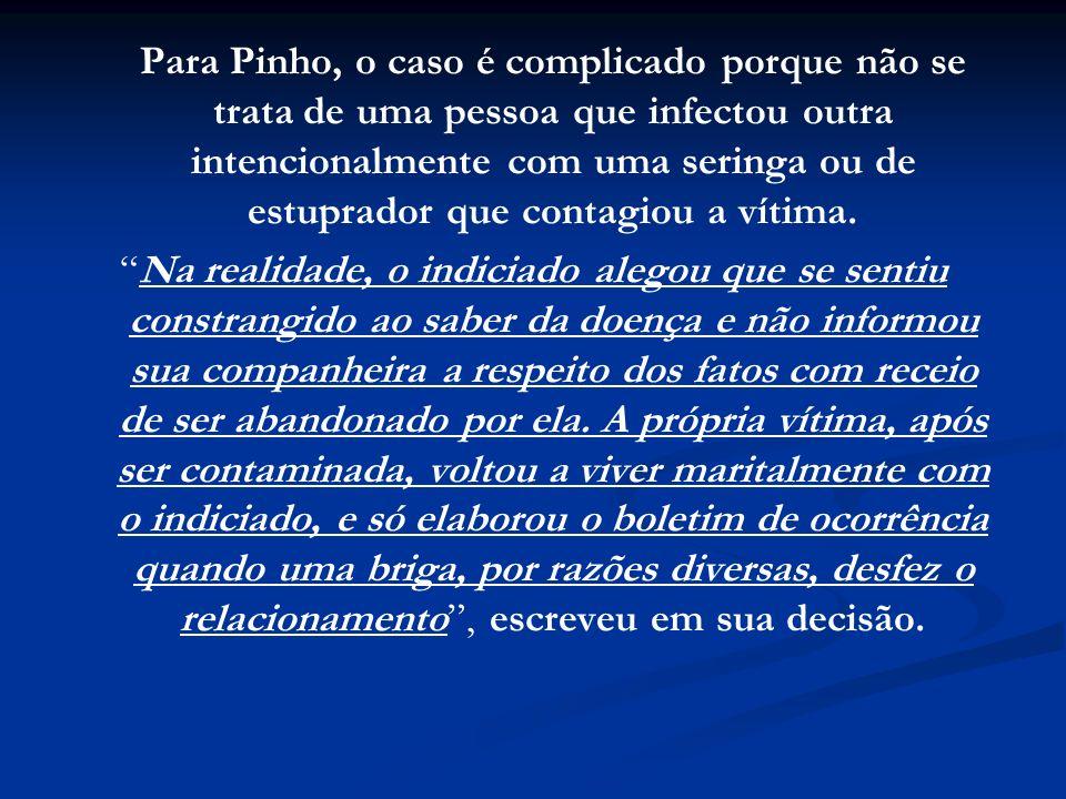 Para Pinho, o caso é complicado porque não se trata de uma pessoa que infectou outra intencionalmente com uma seringa ou de estuprador que contagiou a