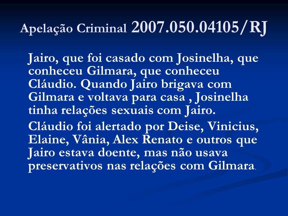 Apelação Criminal 2007.050.04105/RJ Jairo, que foi casado com Josinelha, que conheceu Gilmara, que conheceu Cláudio. Quando Jairo brigava com Gilmara