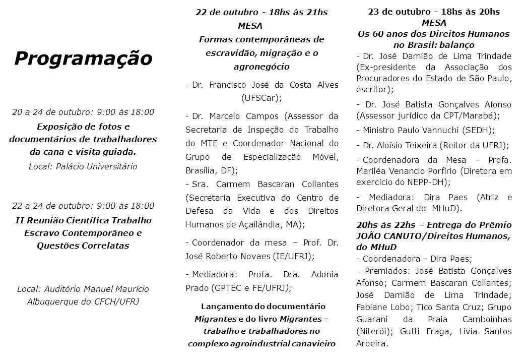 Programação 20 a 24 de outubro: 9:00 às 18:00 Exposição de fotos e documentários de trabalhadores da cana e visita guiada. Local: Palácio Universitári