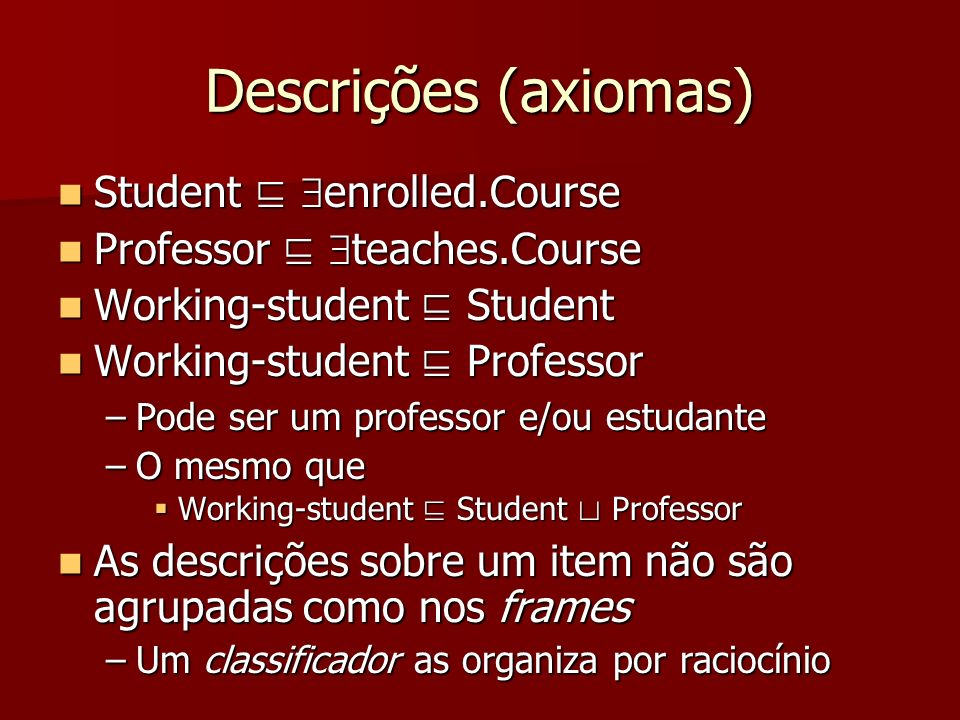 Descrições (axiomas) Student enrolled.Course Student enrolled.Course Professor teaches.Course Professor teaches.Course Working-student Student Working