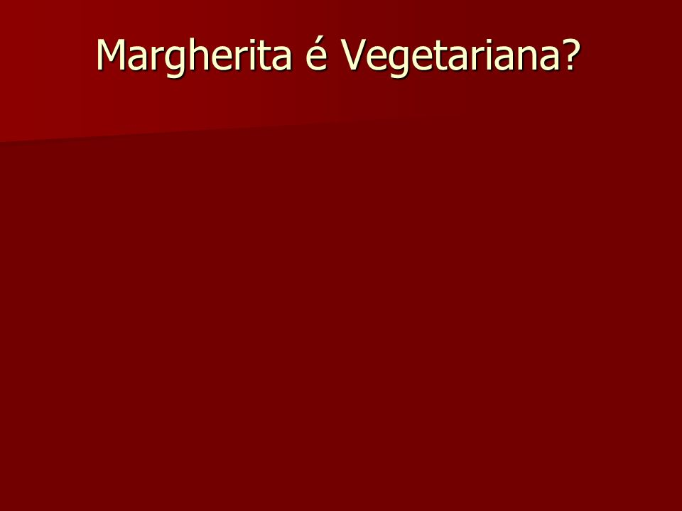 Margherita é Vegetariana?