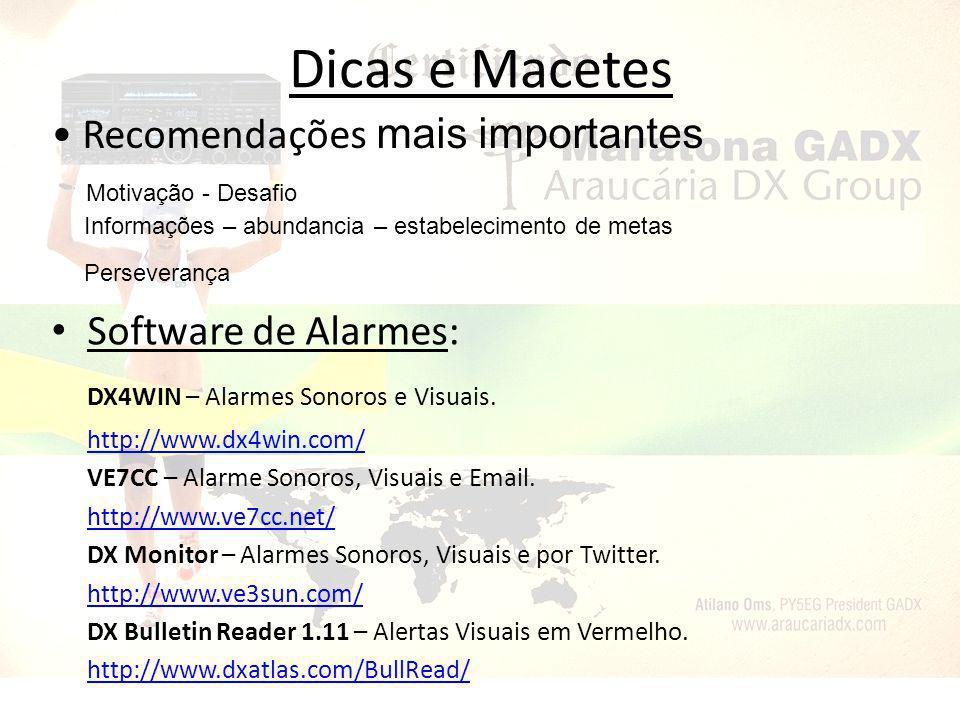 Dicas e Macetes Software de Alarmes: DX4WIN – Alarmes Sonoros e Visuais. http://www.dx4win.com/ VE7CC – Alarme Sonoros, Visuais e Email. http://www.ve