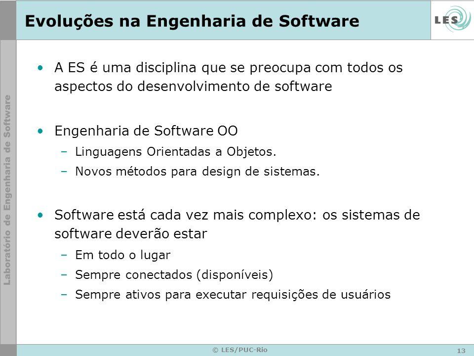 13 © LES/PUC-Rio Evoluções na Engenharia de Software A ES é uma disciplina que se preocupa com todos os aspectos do desenvolvimento de software Engenh