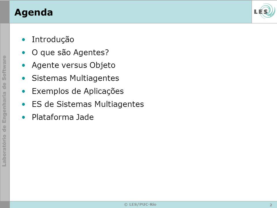 2 © LES/PUC-Rio Agenda Introdução O que são Agentes? Agente versus Objeto Sistemas Multiagentes Exemplos de Aplicações ES de Sistemas Multiagentes Pla