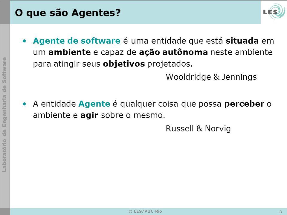 3 © LES/PUC-Rio O que são Agentes? Agente de software é uma entidade que está situada em um ambiente e capaz de ação autônoma neste ambiente para atin