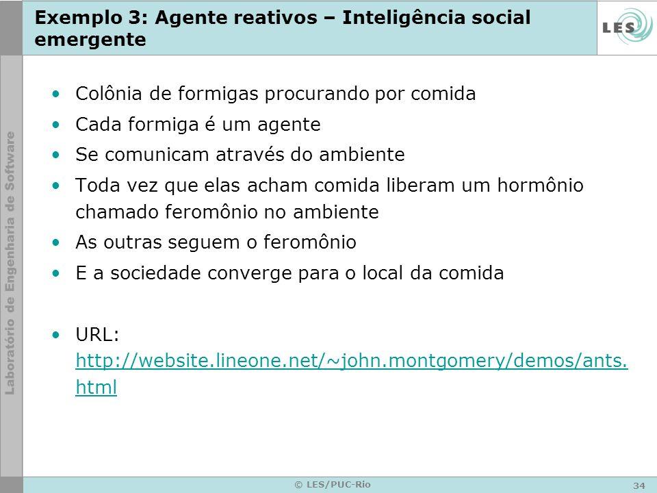 34 © LES/PUC-Rio Exemplo 3: Agente reativos – Inteligência social emergente Colônia de formigas procurando por comida Cada formiga é um agente Se comu