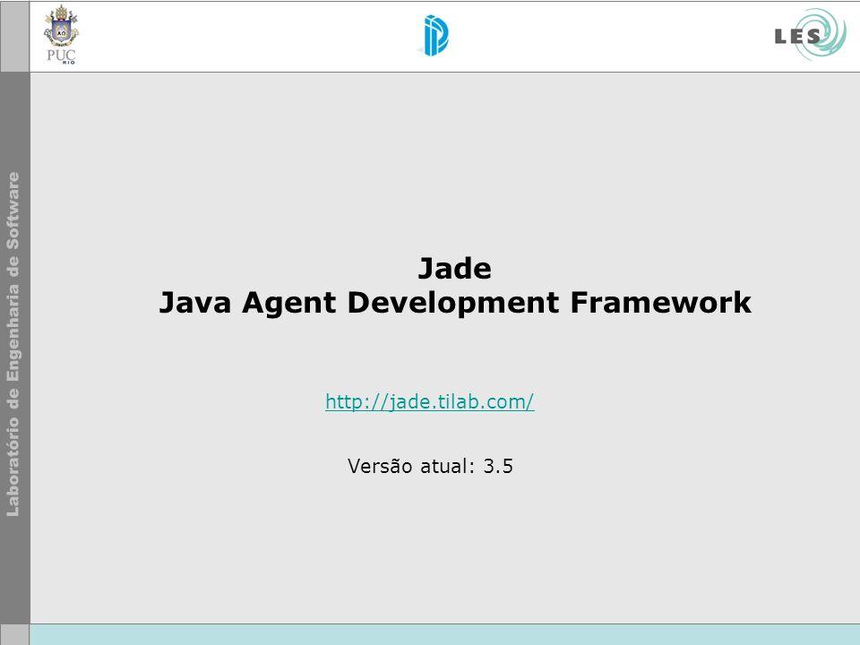 Jade Java Agent Development Framework http://jade.tilab.com/ Versão atual: 3.5