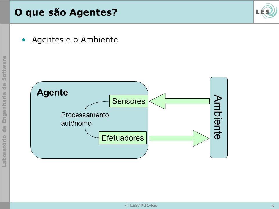 5 © LES/PUC-Rio O que são Agentes? Agentes e o Ambiente Agente Ambiente Sensores Efetuadores Processamento autônomo