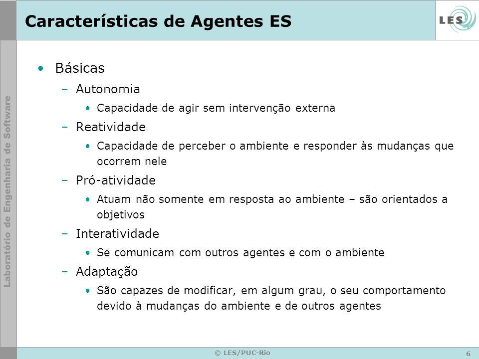 6 © LES/PUC-Rio Características de Agentes ES Básicas –Autonomia Capacidade de agir sem intervenção externa –Reatividade Capacidade de perceber o ambi