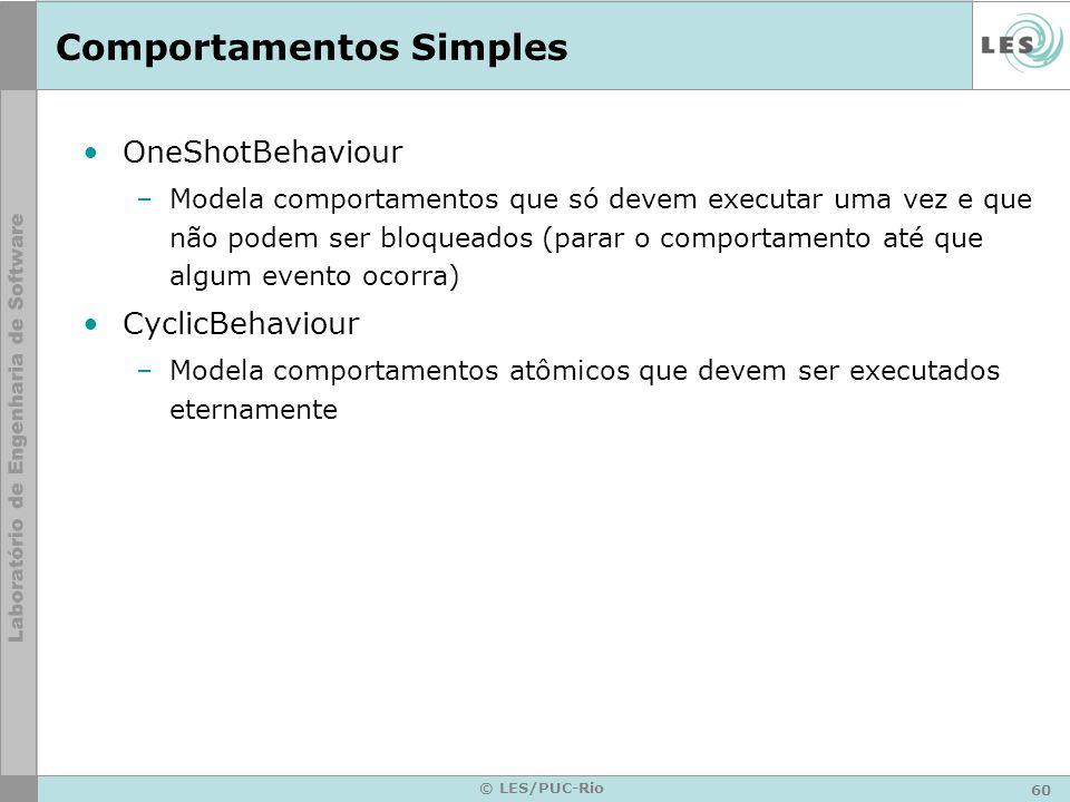 60 © LES/PUC-Rio Comportamentos Simples OneShotBehaviour –Modela comportamentos que só devem executar uma vez e que não podem ser bloqueados (parar o