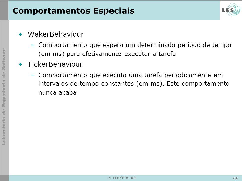 64 © LES/PUC-Rio Comportamentos Especiais WakerBehaviour –Comportamento que espera um determinado período de tempo (em ms) para efetivamente executar
