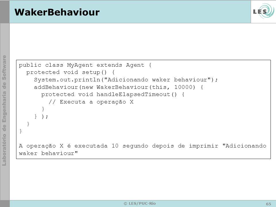 65 © LES/PUC-Rio WakerBehaviour public class MyAgent extends Agent { protected void setup() { System.out.println(