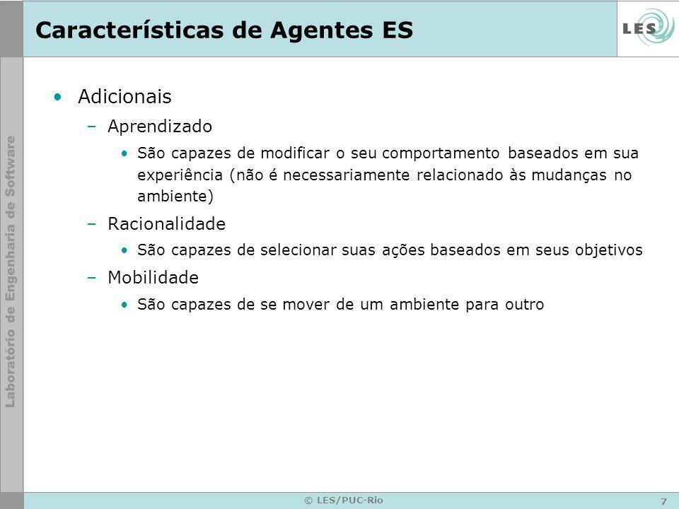 7 © LES/PUC-Rio Características de Agentes ES Adicionais –Aprendizado São capazes de modificar o seu comportamento baseados em sua experiência (não é