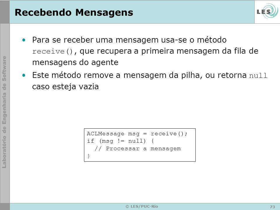 73 © LES/PUC-Rio Recebendo Mensagens Para se receber uma mensagem usa-se o método receive(), que recupera a primeira mensagem da fila de mensagens do