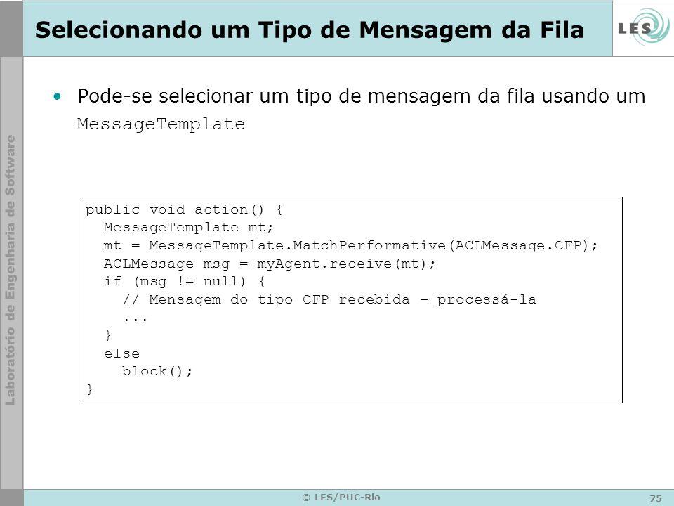 75 © LES/PUC-Rio Selecionando um Tipo de Mensagem da Fila Pode-se selecionar um tipo de mensagem da fila usando um MessageTemplate public void action(