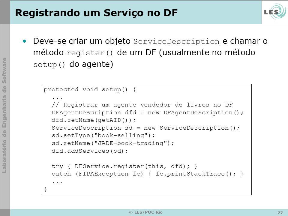 77 © LES/PUC-Rio Registrando um Serviço no DF Deve-se criar um objeto ServiceDescription e chamar o método register() de um DF (usualmente no método s