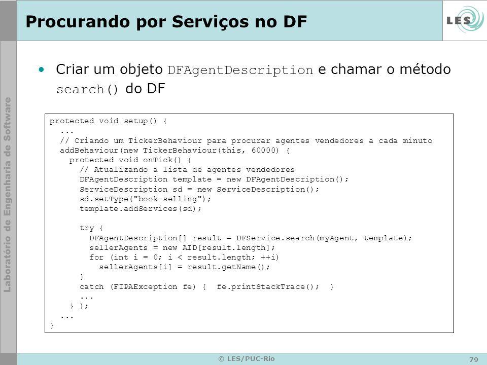 79 © LES/PUC-Rio Procurando por Serviços no DF Criar um objeto DFAgentDescription e chamar o método search() do DF protected void setup() {... // Cria